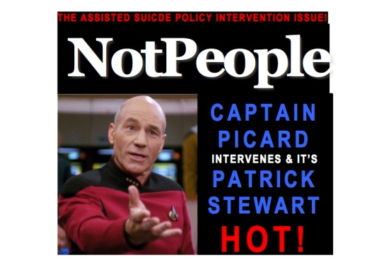 """NotPeople Magazine cover with a picture of a pleading Captain Jean-Luc Picard from Star Trek: The Next Generation. Top reads: """"The Assisted Suicide Policy Intervention Issue!"""" Side-by-side with photos text: """"Captain Picard Intervenes & It's Patrick Stewart HOT!"""""""