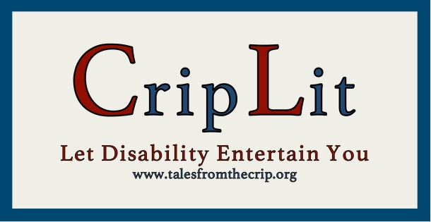 Crip Lit Let disability entertain you www.talesfromthecrip.org