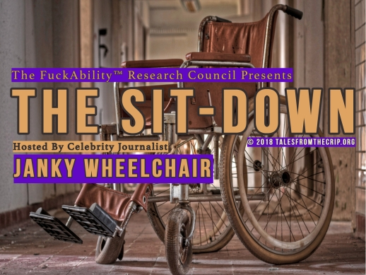 Photo of a janky wheelchair and text: The FuckAbility TM Research Council Presents The Sit-Down Hosted By Janky Wheelchair Copyright 2018 talesfromthecrip.org