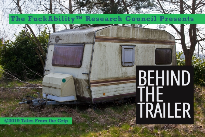 Photo of an abandoned, beat-up trailer in a wooded area The FuckAbility TM Research Council Presents BEHIND THE TRAILER Copyright 2019 Tales From the Crip