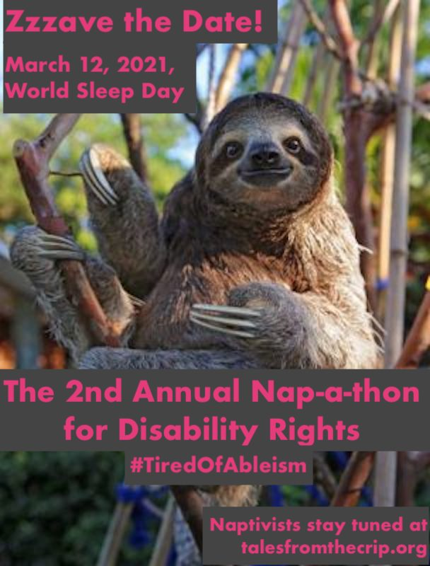 Sloth photo. Zzzave the Date! March 12, 2021, World Sleep Day. The 2nd Annual Napa-a-thon for Disability Rights #TiredOfAbleism Naptivists stay tuned at talesfromthecrip.org